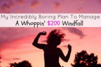 My Incredibly Boring Plan To Manage A Whoppin' $200 Windfall